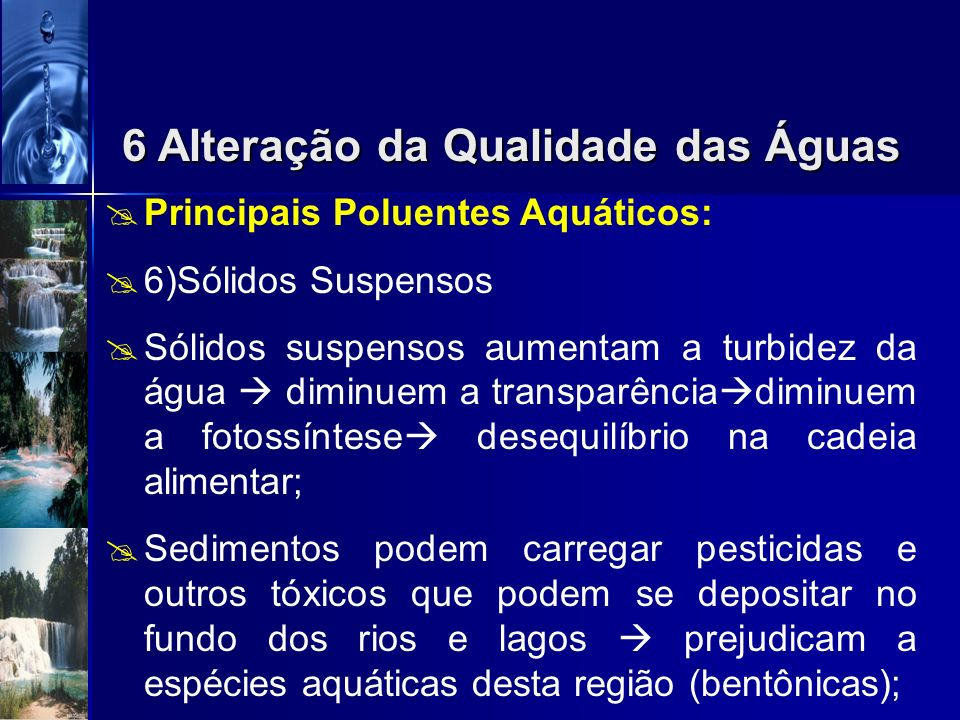 Principais Poluentes Aquáticos: 5)Organismos Patogênicos Água tida como veiculação hídrica de patogênicos; Enorme o número de pessoas afetadas por fal