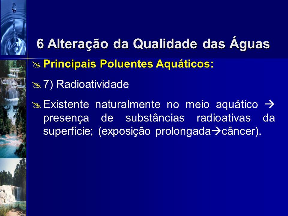 Principais Poluentes Aquáticos: 7) Calor Temperaturas elevadas afetam as características físicas, químicas e biológicas: Solubilidade de gases; Taxa d