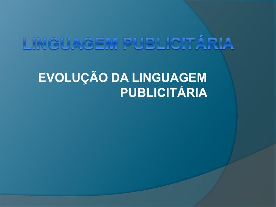 EVOLUÇÃO DA LINGUAGEM PUBLICITÁRIA