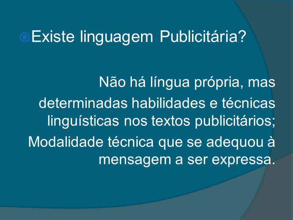 Existe linguagem Publicitária? Não há língua própria, mas determinadas habilidades e técnicas linguísticas nos textos publicitários; Modalidade técnic