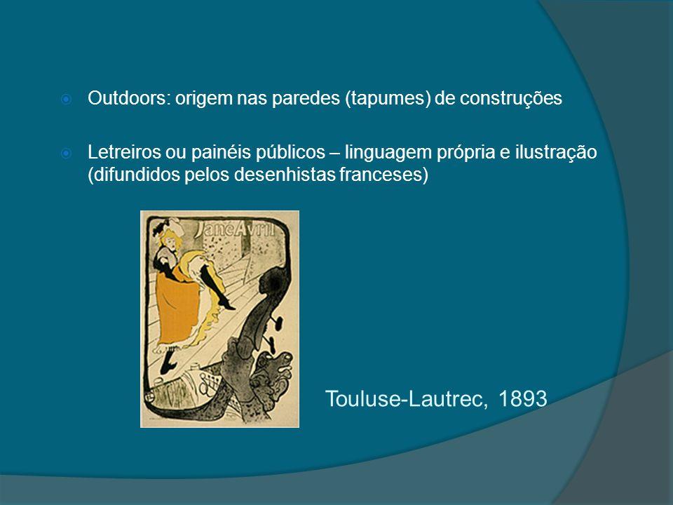 Outdoors: origem nas paredes (tapumes) de construções Letreiros ou painéis públicos – linguagem própria e ilustração (difundidos pelos desenhistas franceses) Touluse-Lautrec, 1893