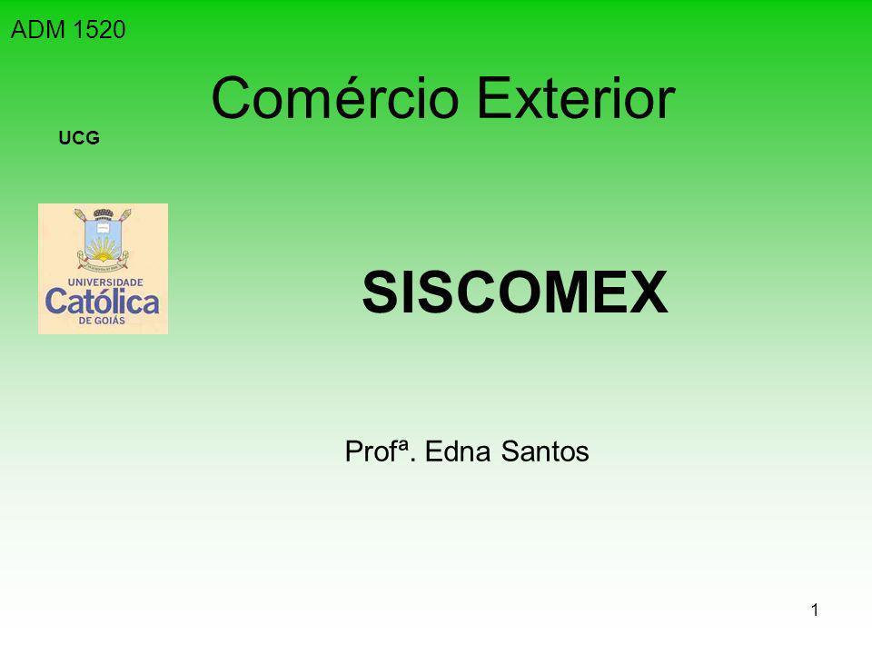 1 Comércio Exterior SISCOMEX ADM 1520 UCG Profª. Edna Santos