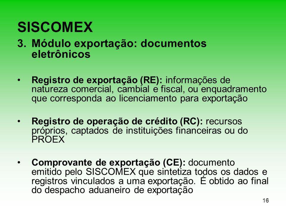 16 SISCOMEX 3.Módulo exportação: documentos eletrônicos Registro de exportação (RE): informações de natureza comercial, cambial e fiscal, ou enquadram