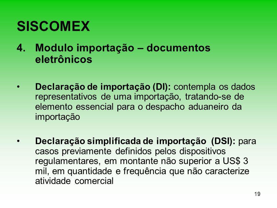 19 SISCOMEX 4.Modulo importação – documentos eletrônicos Declaração de importação (DI): contempla os dados representativos de uma importação, tratando