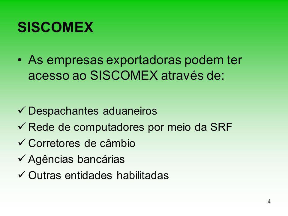 4 SISCOMEX As empresas exportadoras podem ter acesso ao SISCOMEX através de: Despachantes aduaneiros Rede de computadores por meio da SRF Corretores d