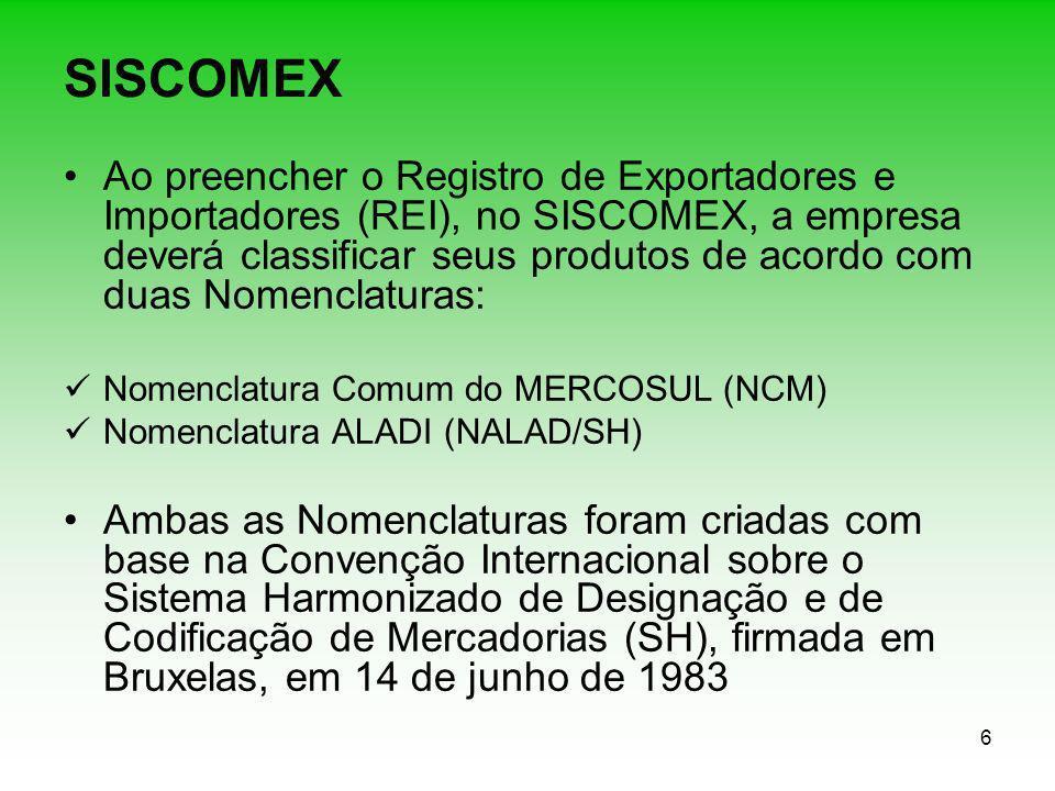 6 SISCOMEX Ao preencher o Registro de Exportadores e Importadores (REI), no SISCOMEX, a empresa deverá classificar seus produtos de acordo com duas No