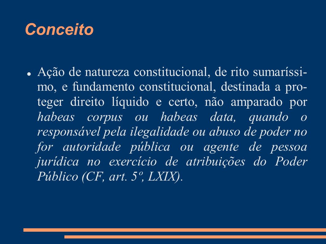 Conceito Ação de natureza constitucional, de rito sumaríssi- mo, e fundamento constitucional, destinada a pro- teger direito líquido e certo, não ampa