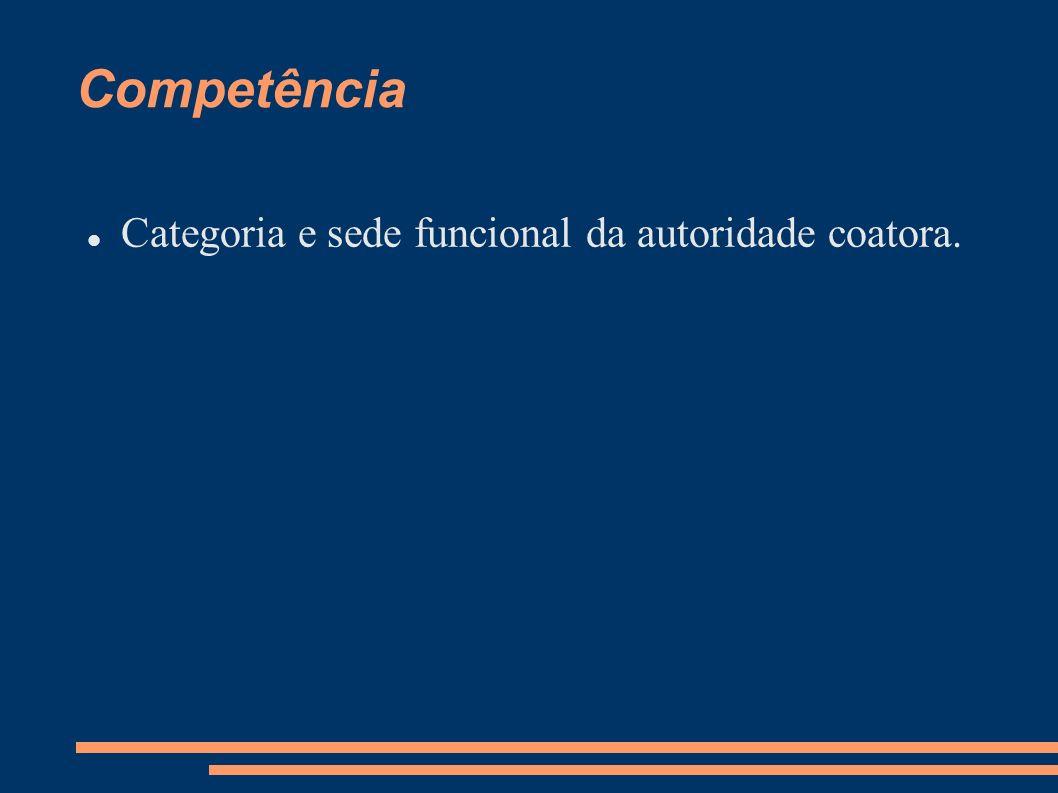 Competência Categoria e sede funcional da autoridade coatora.