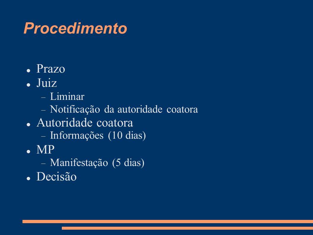 Procedimento Prazo Juiz Liminar Notificação da autoridade coatora Autoridade coatora Informações (10 dias) MP Manifestação (5 dias) Decisão