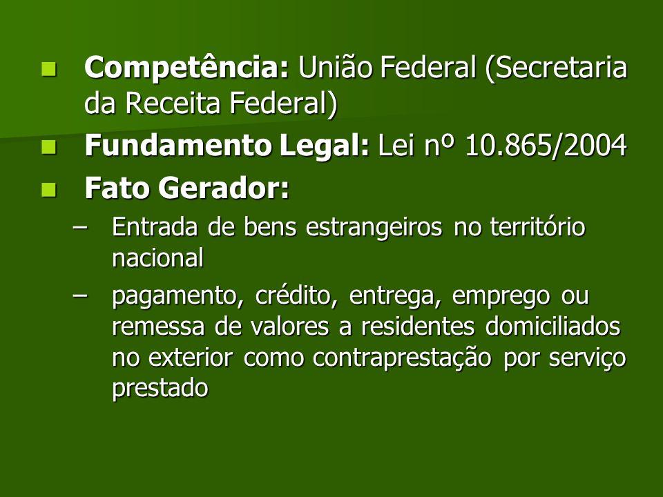 Competência: União Federal (Secretaria da Receita Federal) Competência: União Federal (Secretaria da Receita Federal) Fundamento Legal: Lei nº 10.865/