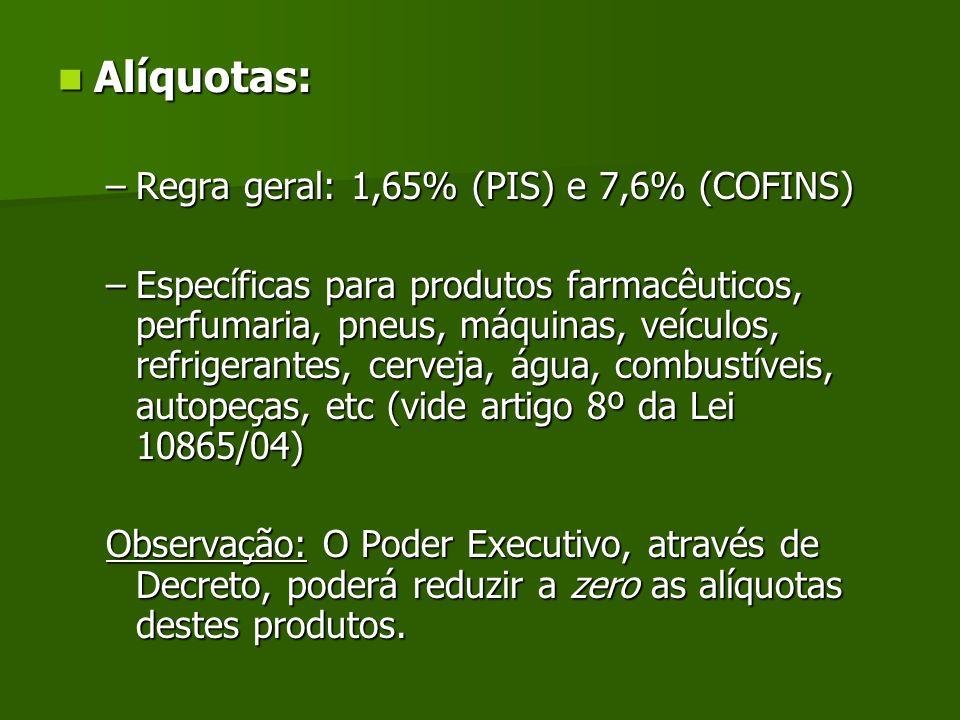 Alíquotas: Alíquotas: –Regra geral: 1,65% (PIS) e 7,6% (COFINS) –Específicas para produtos farmacêuticos, perfumaria, pneus, máquinas, veículos, refri