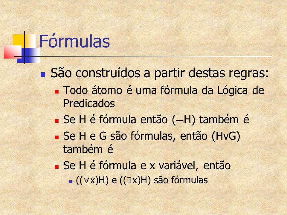 Fórmulas São construídos a partir destas regras: Todo átomo é uma fórmula da Lógica de Predicados Se H é fórmula então ( H) também é Se H e G são fórmulas, então (HvG) também é Se H é fórmula e x variável, então (( x)H) e (( x)H) são fórmulas