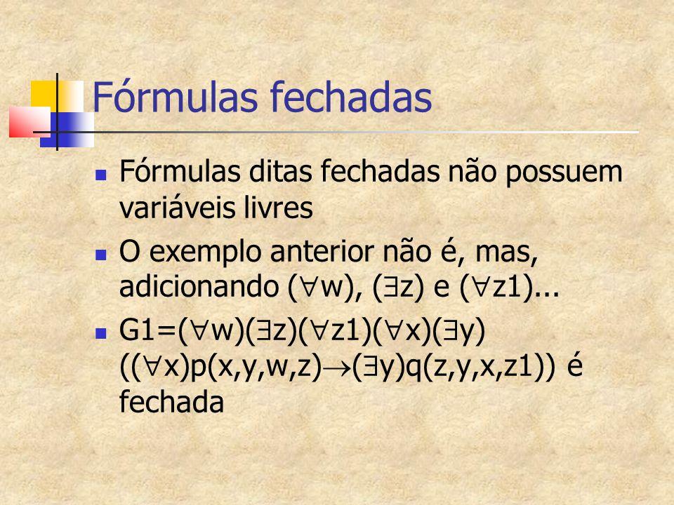 Fórmulas fechadas Fórmulas ditas fechadas não possuem variáveis livres O exemplo anterior não é, mas, adicionando ( w), ( z) e ( z1)...