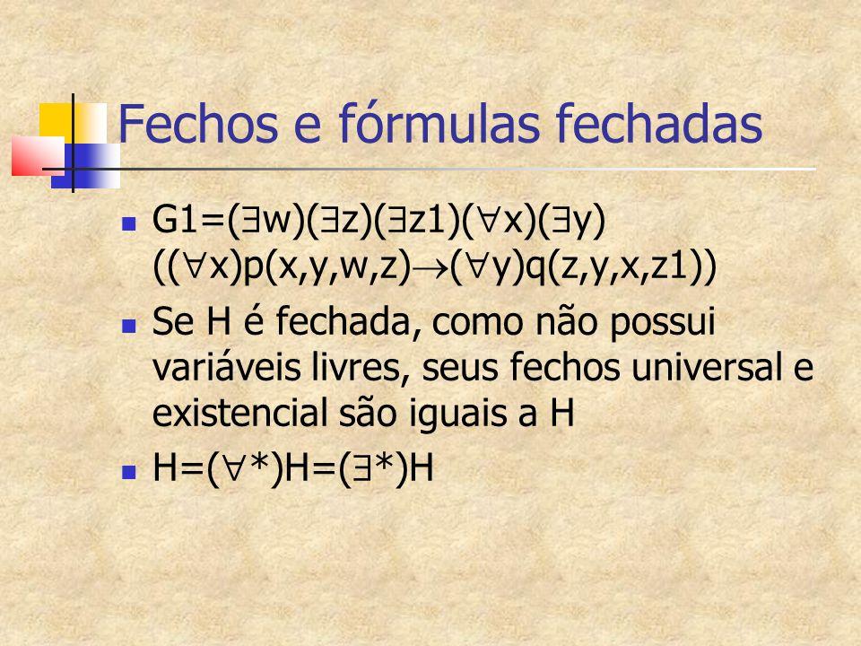 Fechos e fórmulas fechadas G1=( w)( z)( z1)( x)( y) (( x)p(x,y,w,z) ( y)q(z,y,x,z1)) Se H é fechada, como não possui variáveis livres, seus fechos universal e existencial são iguais a H H=( *)H=( *)H