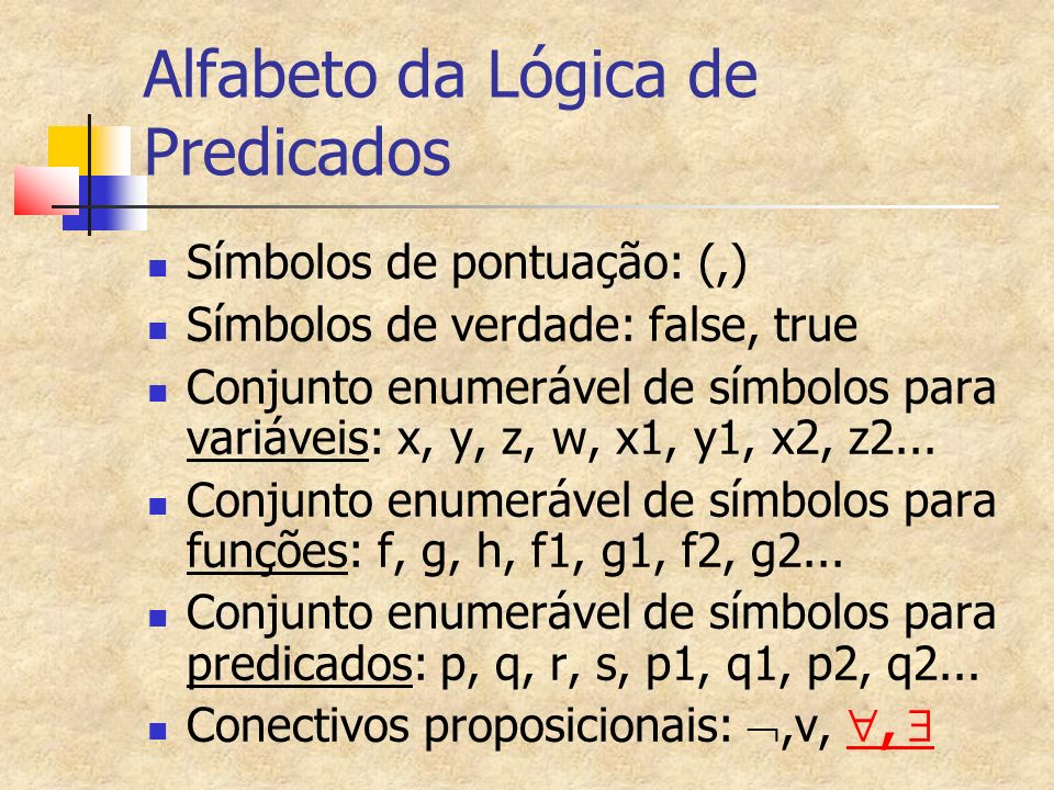 Subfórmula Se H é fórmula H é uma sub-fórmula Se H=( G), então G é sub-fórmula de H Se H é do tipo (EvG), (E^G), (E G) ou (E G), então E e G são sub-fórmulas de H Se x é uma variável e Q um quantificador, H=((Qx)G) então G e ((Qx)G) são sub- fórmulas de H Se G é sub-fórmula de H, então toda sub- fórmula de G também é sub-fórmula de H