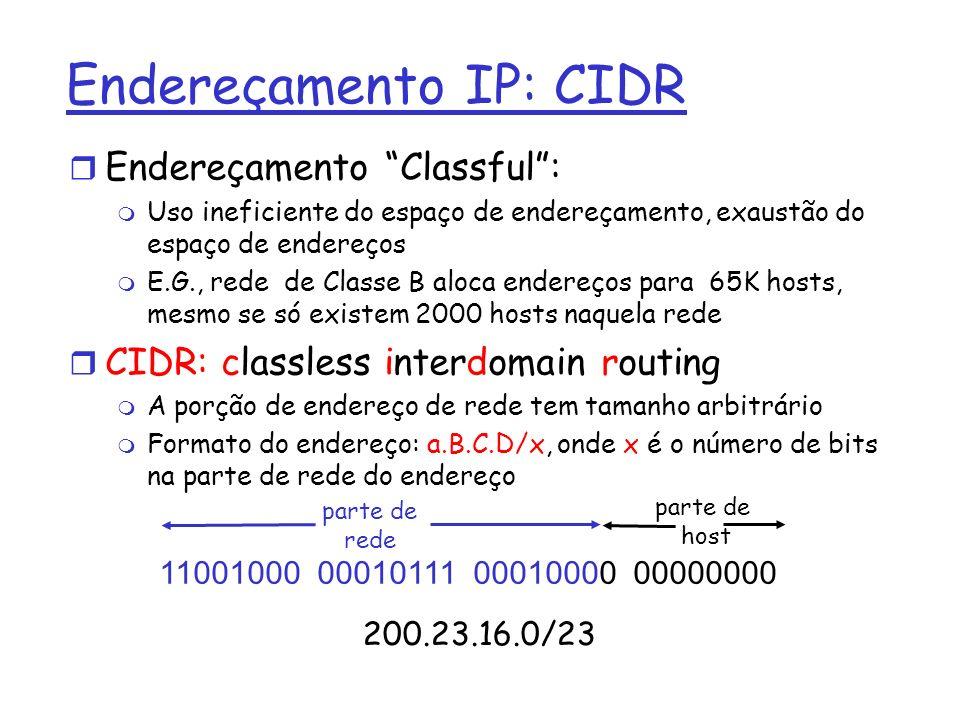 Endereçamento IP: CIDR r Endereçamento Classful: m Uso ineficiente do espaço de endereçamento, exaustão do espaço de endereços m E.G., rede de Classe