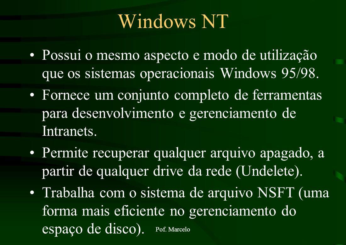Pof. Marcelo Windows NT É uma versão dos sistema operacional Windows e fornece recursos de segurança. Poder ser encontrado nas versões: Windows NT Ser