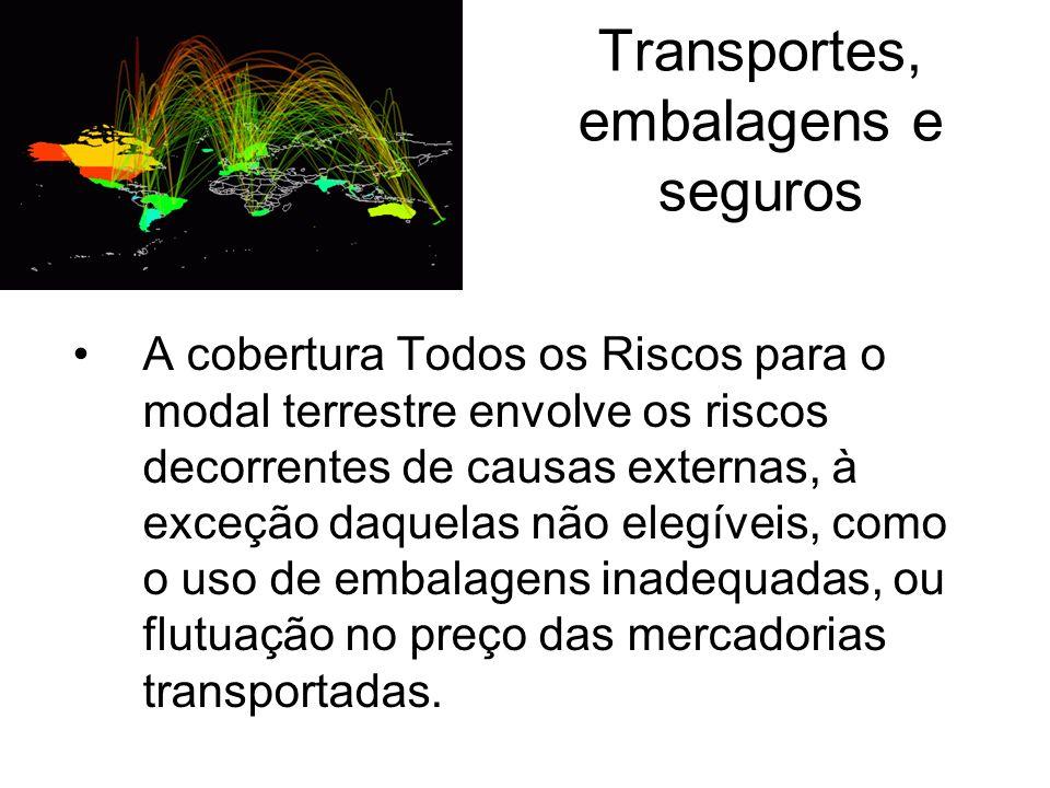 Transportes, embalagens e seguros A cobertura Todos os Riscos para o modal terrestre envolve os riscos decorrentes de causas externas, à exceção daque