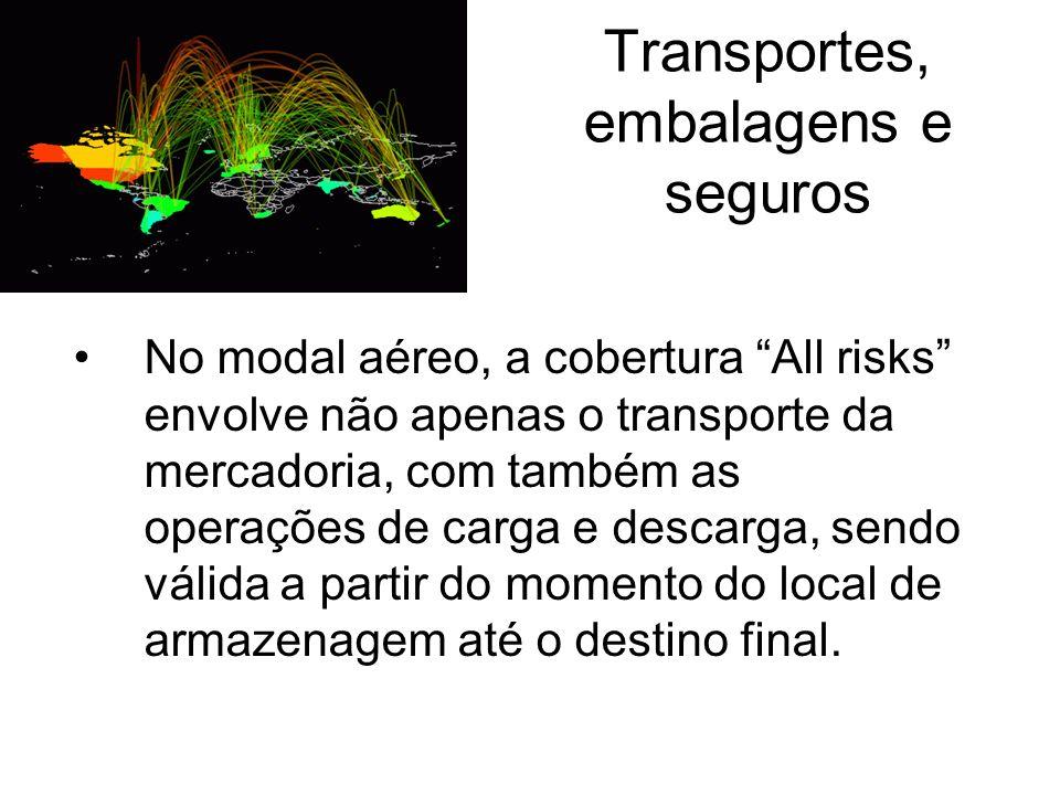 Transportes, embalagens e seguros No modal aéreo, a cobertura All risks envolve não apenas o transporte da mercadoria, com também as operações de carg