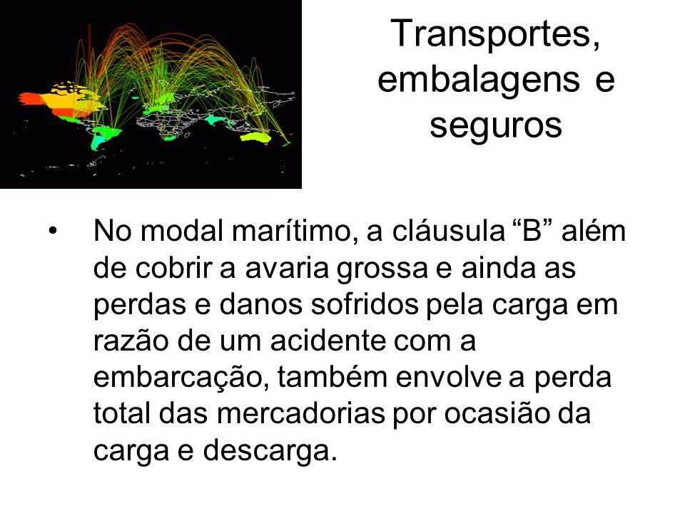 Transportes, embalagens e seguros No modal marítimo, a cláusula B além de cobrir a avaria grossa e ainda as perdas e danos sofridos pela carga em razã