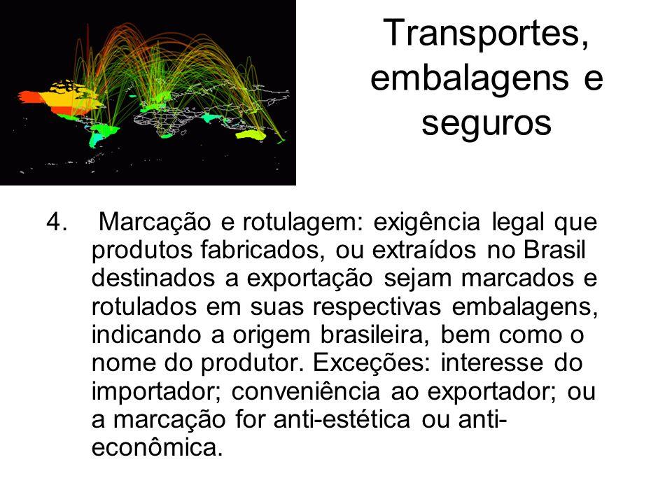 Transportes, embalagens e seguros 4. Marcação e rotulagem: exigência legal que produtos fabricados, ou extraídos no Brasil destinados a exportação sej