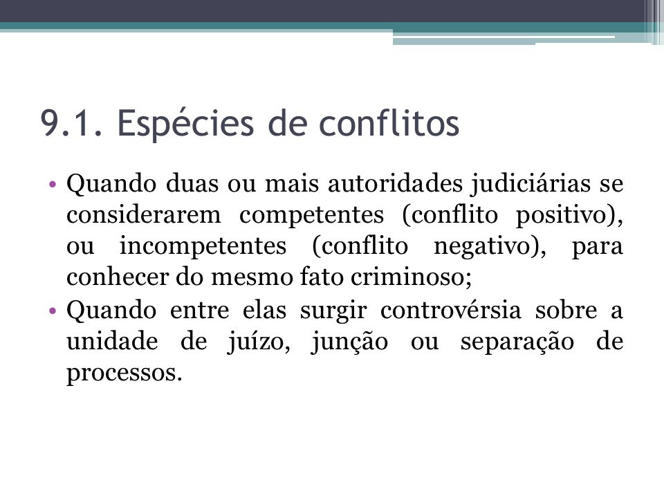 9.1. Espécies de conflitos Quando duas ou mais autoridades judiciárias se considerarem competentes (conflito positivo), ou incompetentes (conflito neg