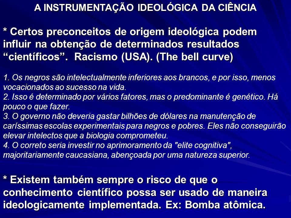 A INSTRUMENTAÇÃO IDEOLÓGICA DA CIÊNCIA * Certos preconceitos de origem ideológica podem influir na obtenção de determinados resultados científicos. Ra