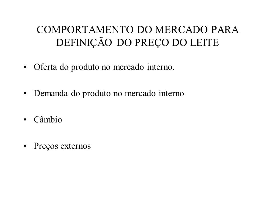COMPORTAMENTO DO MERCADO PARA DEFINIÇÃO DO PREÇO DO LEITE Oferta do produto no mercado interno. Demanda do produto no mercado interno Câmbio Preços ex