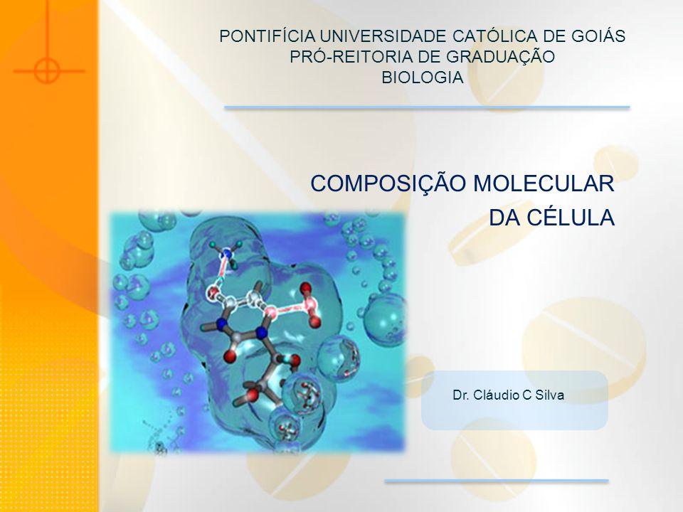 COMPOSIÇÃO MOLECULAR DA CÉLULA DR. CLÁUDIO C. SILVA BIO1230 - GENÉTICA PONTIFÍCIA UNIVERSIDADE CATÓLICA DE GOIÁS PRÓ-REITORIA DE GRADUAÇÃO BIOLOGIA Dr