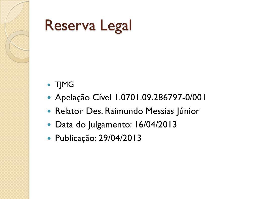 Reserva Legal TJMG Apelação Cível 1.0701.09.286797-0/001 Relator Des. Raimundo Messias Júnior Data do Julgamento: 16/04/2013 Publicação: 29/04/2013