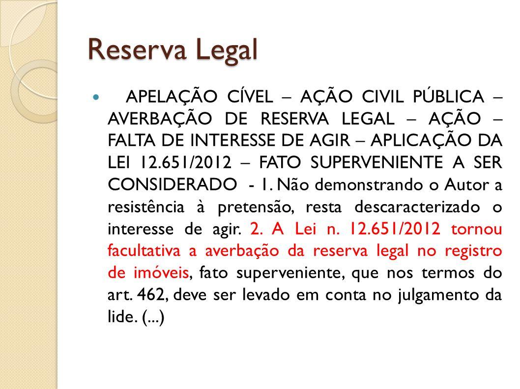 Reserva Legal APELAÇÃO CÍVEL – AÇÃO CIVIL PÚBLICA – AVERBAÇÃO DE RESERVA LEGAL – AÇÃO – FALTA DE INTERESSE DE AGIR – APLICAÇÃO DA LEI 12.651/2012 – FA