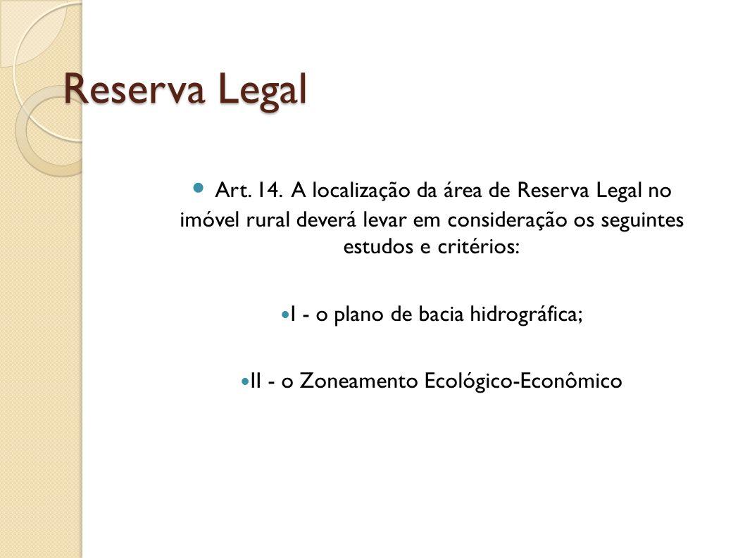 Art. 14. A localização da área de Reserva Legal no imóvel rural deverá levar em consideração os seguintes estudos e critérios: I - o plano de bacia hi