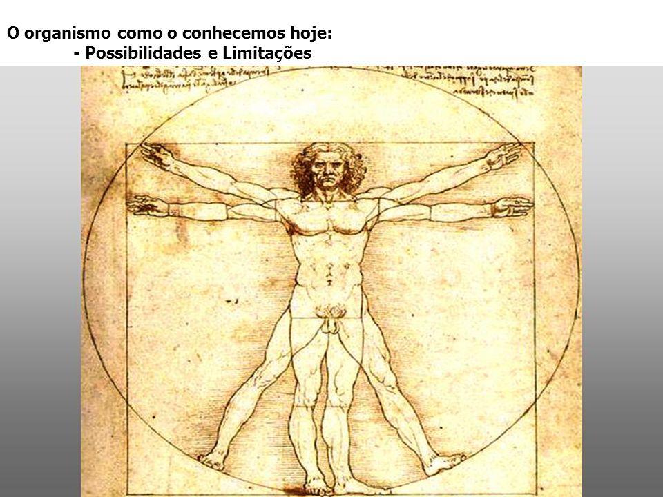 O organismo como o conhecemos hoje: - Possibilidades e Limitações