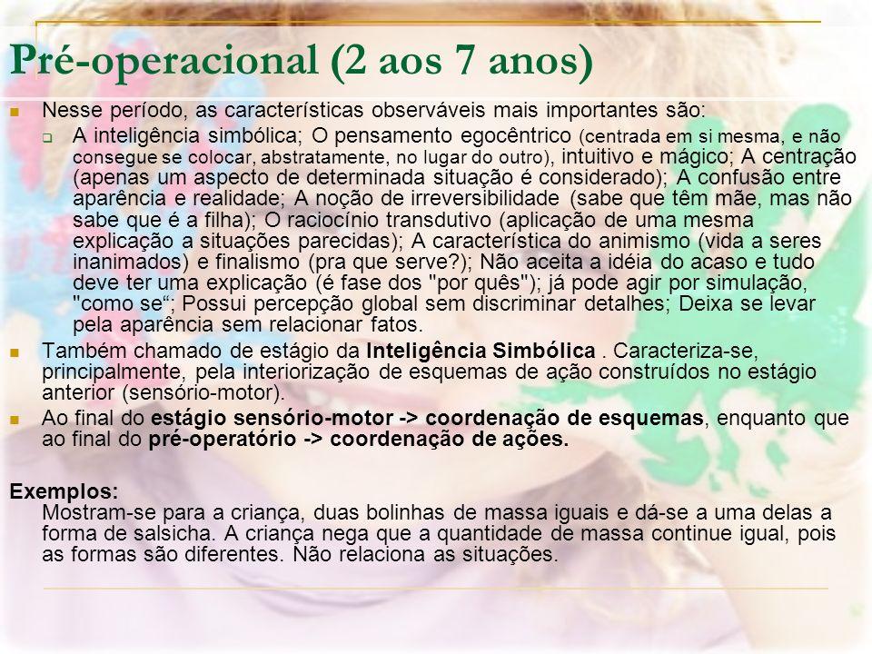 Pré-operacional (2 aos 7 anos) Nesse período, as características observáveis mais importantes são: A inteligência simbólica; O pensamento egocêntrico