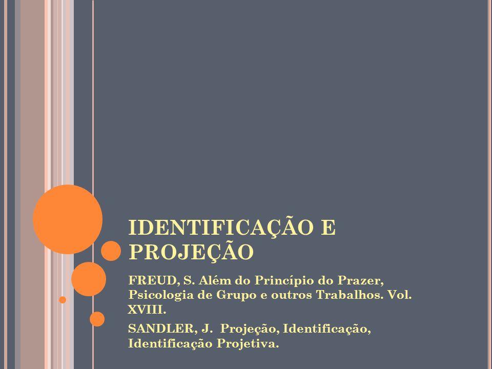 IDENTIFICAÇÃO E PROJEÇÃO FREUD, S.