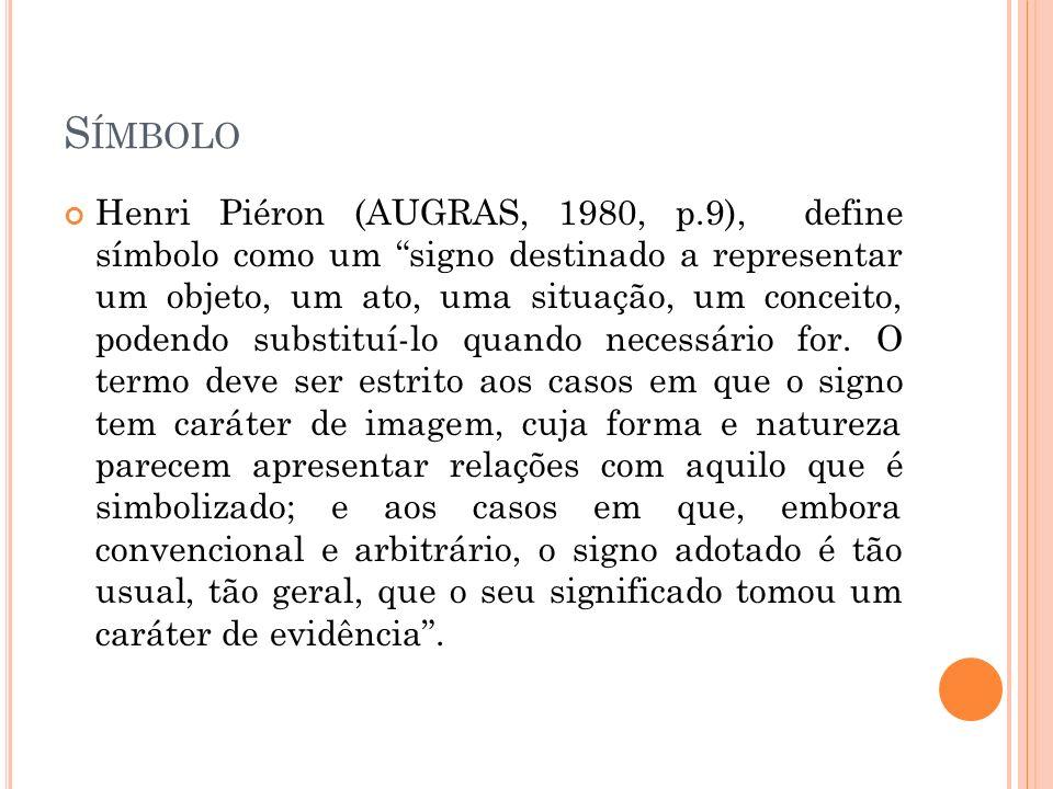 S ÍMBOLO AUGRAS, M. (1980). A Dimensão Simbólica : o simbolismo nos testes psicológicos. Petropólis: Vozes.