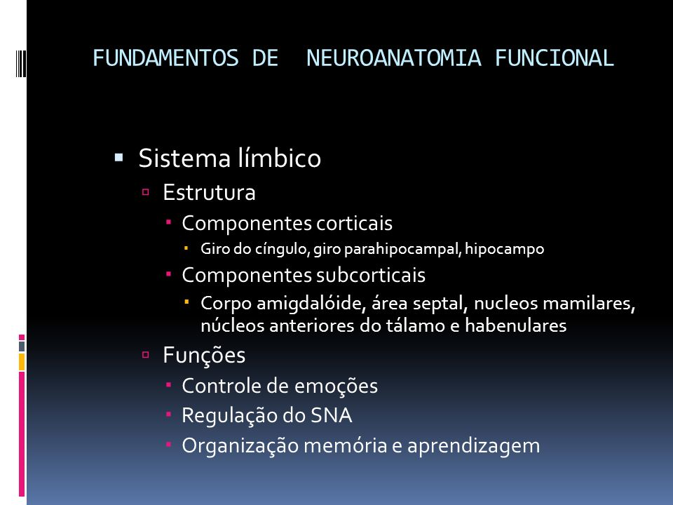 Sistema límbico Estrutura Componentes corticais Giro do cíngulo, giro parahipocampal, hipocampo Componentes subcorticais Corpo amigdalóide, área septa