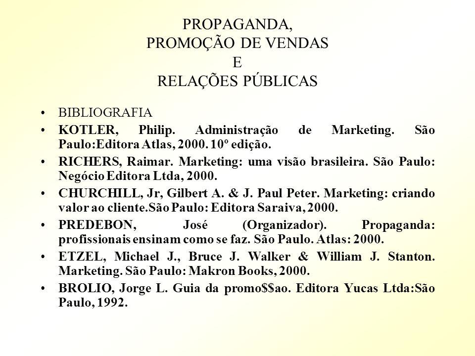 PROPAGANDA, PROMOÇÃO DE VENDAS E RELAÇÕES PÚBLICAS BIBLIOGRAFIA KOTLER, Philip. Administração de Marketing. São Paulo:Editora Atlas, 2000. 10º edição.