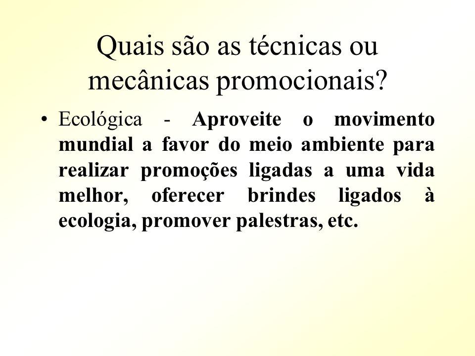 Quais são as técnicas ou mecânicas promocionais? Ecológica - Aproveite o movimento mundial a favor do meio ambiente para realizar promoções ligadas a