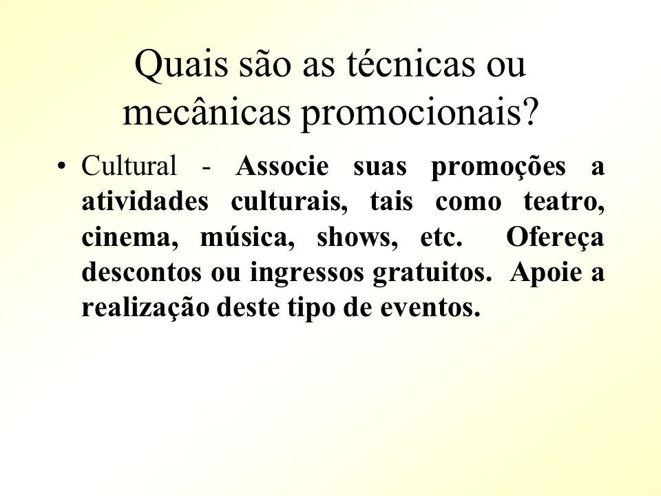 Quais são as técnicas ou mecânicas promocionais? Cultural - Associe suas promoções a atividades culturais, tais como teatro, cinema, música, shows, et