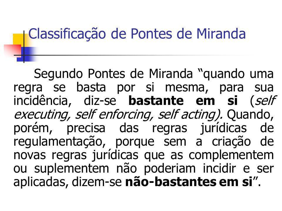 Classificação de Pontes de Miranda Segundo Pontes de Miranda quando uma regra se basta por si mesma, para sua incidência, diz-se bastante em si (self