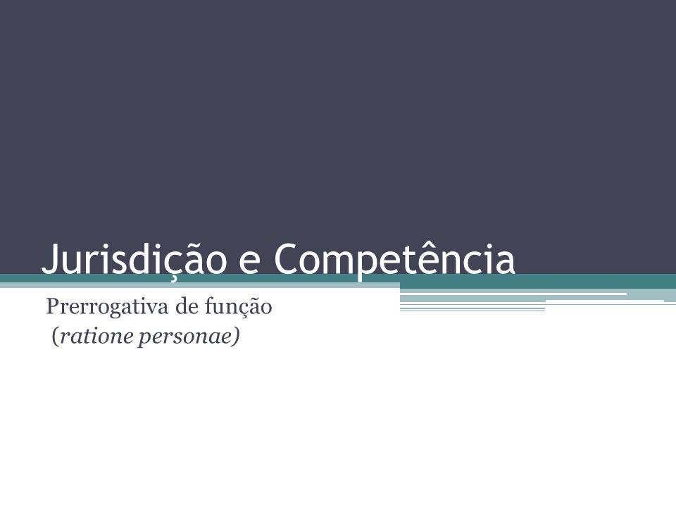 Jurisdição e Competência Prerrogativa de função (ratione personae)