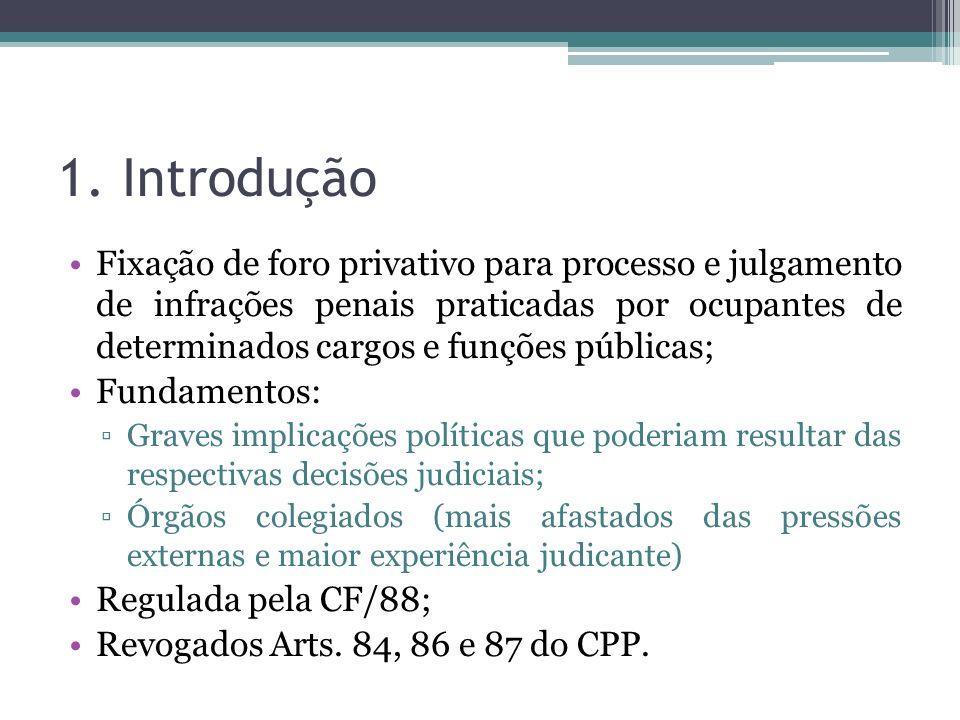 1. Introdução Fixação de foro privativo para processo e julgamento de infrações penais praticadas por ocupantes de determinados cargos e funções públi