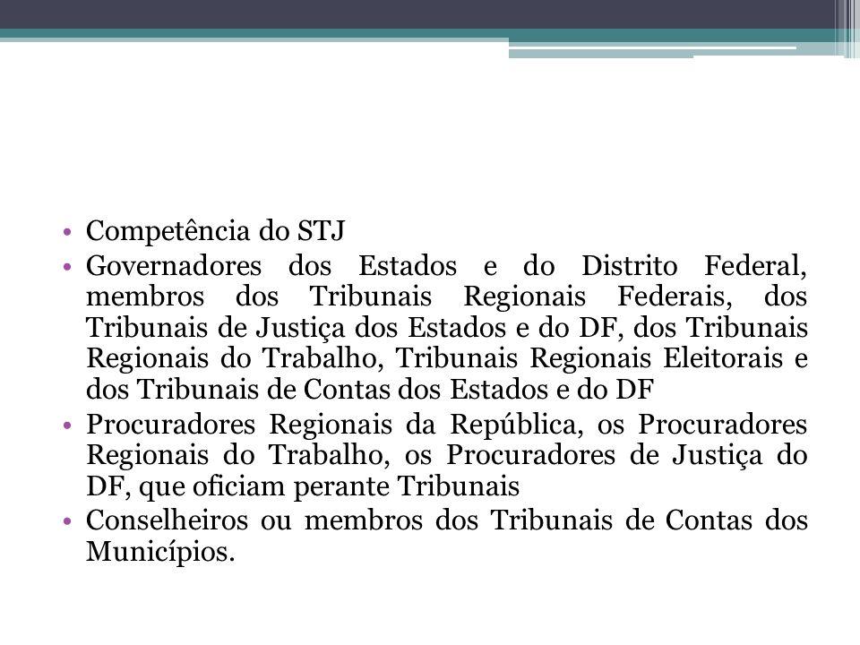 Competência do STJ Governadores dos Estados e do Distrito Federal, membros dos Tribunais Regionais Federais, dos Tribunais de Justiça dos Estados e do