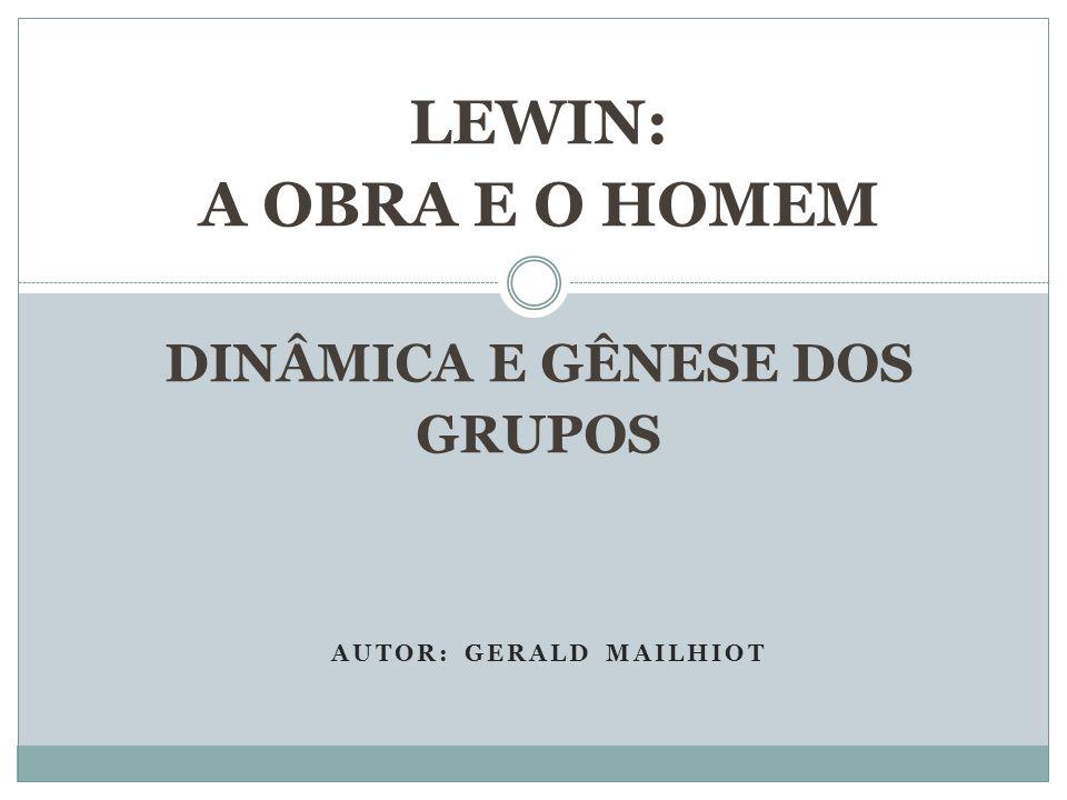 AUTOR: GERALD MAILHIOT LEWIN: A OBRA E O HOMEM DINÂMICA E GÊNESE DOS GRUPOS