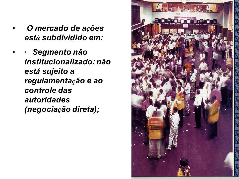 O mercado de a ç ões est á subdividido em: · Segmento não institucionalizado: não est á sujeito a regulamenta ç ão e ao controle das autoridades (negocia ç ão direta);