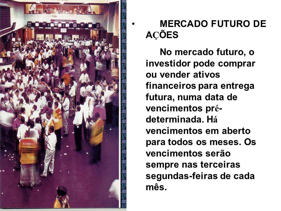 MERCADO FUTURO DE A Ç ÕES No mercado futuro, o investidor pode comprar ou vender ativos financeiros para entrega futura, numa data de vencimentos pr é - determinada.