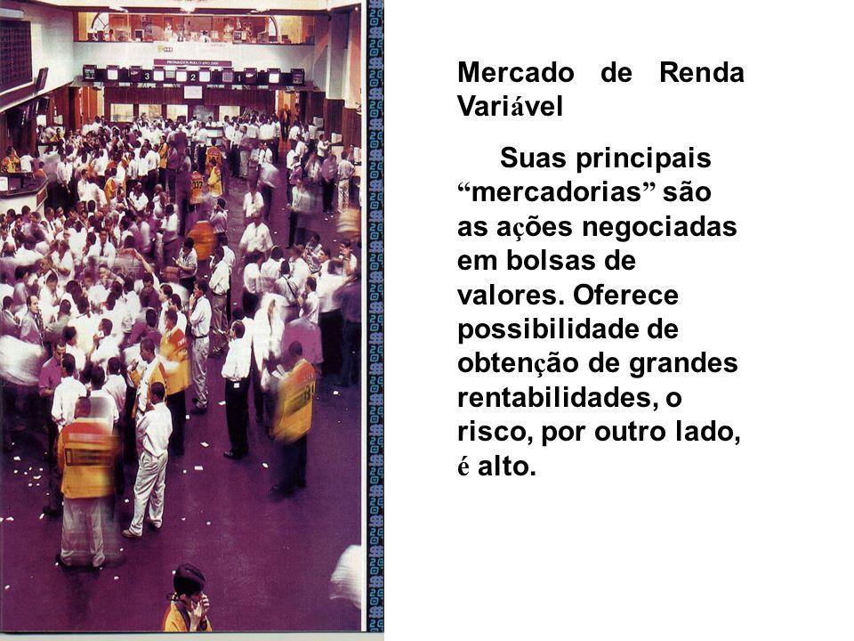 Mercado de Renda Vari á vel Suas principais mercadorias são as a ç ões negociadas em bolsas de valores.