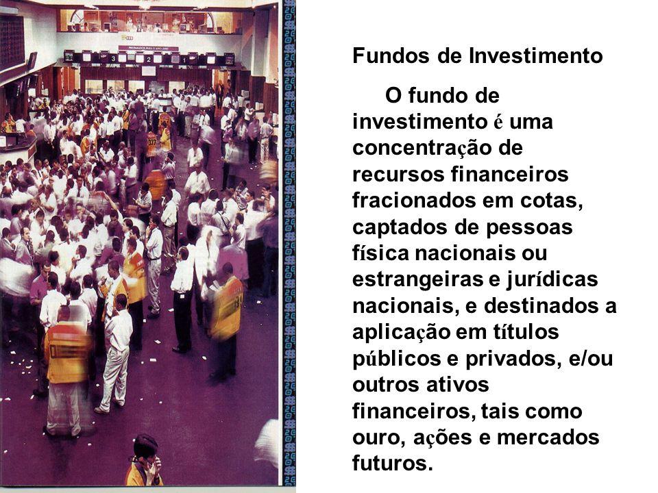 Fundos de Investimento O fundo de investimento é uma concentra ç ão de recursos financeiros fracionados em cotas, captados de pessoas f í sica naciona