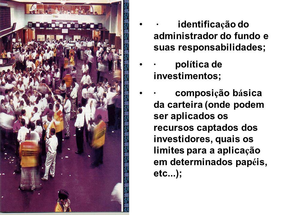 · identifica ç ão do administrador do fundo e suas responsabilidades; · pol í tica de investimentos; · composi ç ão b á sica da carteira (onde podem s